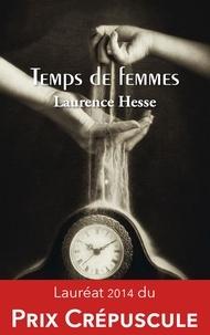 Laurence Hesse - Temps de femmes - Une leçon de vie sous forme de cinq nouvelles !.