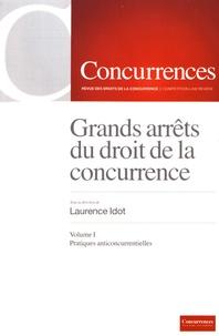 Laurence Idot - Grands arrêts du droit de la concurrence - Volume 1, Pratiques anticoncurrentielles.