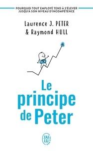 Laurence J. Peter et Raymond Hull - Le principe de Peter - Pourquoi tout employé tend à s'élever jusqu'à son niveau d'incompétence.