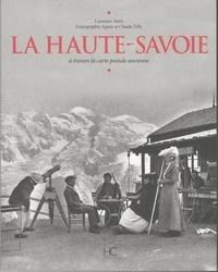 Laurence Janin et Agnès Tilly - La Haute-Savoie - A travers la carte postale ancienne.