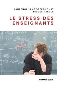 Laurence Janot-Bergugnat et Nicole Rascle - Le stress des enseignants.