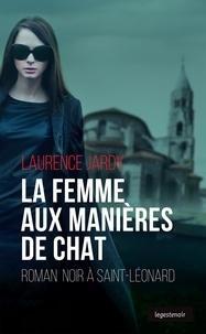 Laurence Jardy - La femme aux manières de chat - Roman noir à Saint-Léonard.