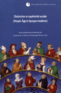 Laurence Jean-Marie et Christophe Maneuvrier - Distinction et supériorité sociale (Moyen Age et époque moderne) - Colloque de Cerisy-la-Salle (27-30 septembre 2007).