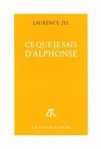 Laurence Jyl - Ce que je sais d'Alphonse.