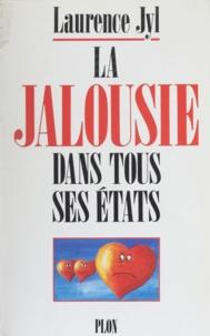 Laurence Jyl - La jalousie dans tous ses états.