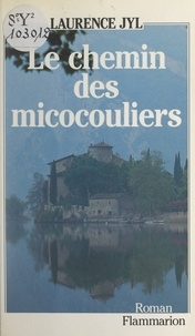 Laurence Jyl - Le chemin des micocouliers.