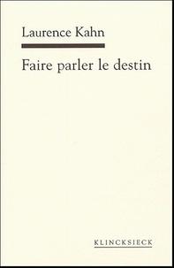 Laurence Kahn - Faire parler le destin.