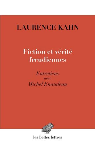 Laurence Kahn et Michel Enaudeau - Fictions et vérités freudiennes.