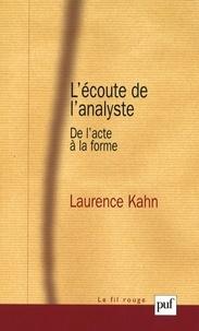 Laurence Kahn - L'écoute de l'analyste - De l'acte à la forme.