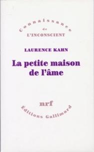 Laurence Kahn - La petite maison de l'âme.