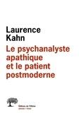 Laurence Kahn - Le psychanalyste apathique et le patient postmoderne.