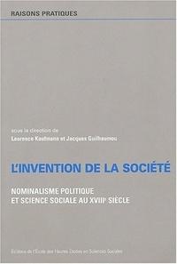 Laurence Kaufmann et Jacques Guilhaumou - L'invention de la société - Nominalisme politique et sience sociale au XVIIIe siècle.