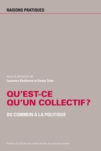 Laurence Kaufmann et Danny Trom - Qu'est-ce qu'un collectif ? - Du commun à la politique.