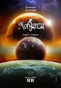 Laurence Kayser - Morganza Tome 1 : Origines.