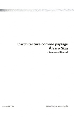 Laurence Kimmel - L'architecture comme paysage, Alvaro Siza.