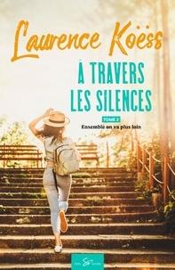 Laurence Koëss - A travers les silences Tome 2 : Ensemble on va plus loin.