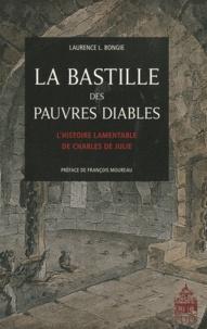 Laurence-L Bongie - La Bastille des pauvres diables - L'histoire lamentable de Charles de Julie.
