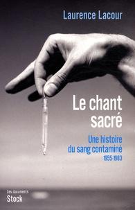 Le chant sacré Une histoire du sang contaminé - Tome 1, 1955-1983.pdf