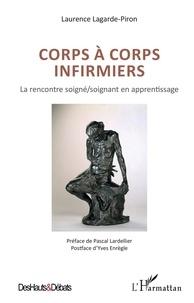 Laurence Lagarde-Piron - Corps à corps infirmiers - La rencontre soigné/soignant en apprentissage.