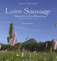 Laurence Lager-Barruel - Loire sauvage - Naissance d'un fleuve - Ardèche - Haute-Loire - Loire.