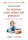 Laurence Lalande - Au secours, mon enfant est précoce ! - Les signes, les tests, les conseils....
