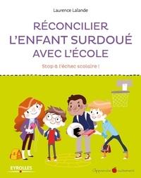 Réconcilier l'enfant surdoué avec l'école- Stop à l'échec scolaire ! - Laurence Lalande |
