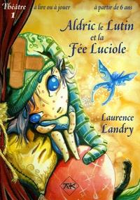 Laurence Landry - Aldric le Lutin et la Fée Luciole.