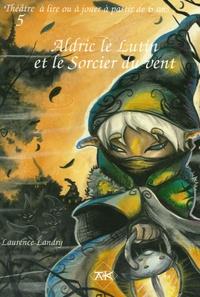 Laurence Landry - Aldric le Lutin et le Sorcier du vent.