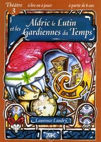 Laurence Landry - Aldric le Lutin et les Gardiennes du Temps.