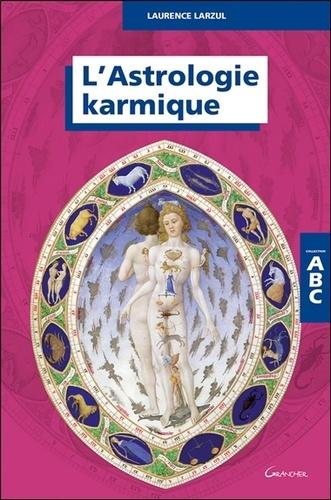 Laurence Larzul - ABC de l'Astrologie karmique.