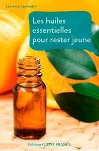 Laurence Laurendon - Les huiles essentielles pour rester jeune.