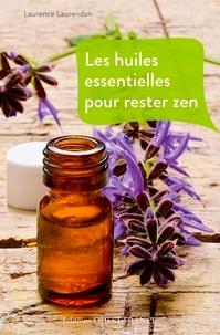Laurence Laurendon - Les huiles essentielles pour rester zen.