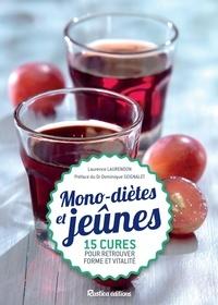 Laurence Laurendon - Mono-diètes et jeûnes - 15 cures pour retrouver forme et vitalité.