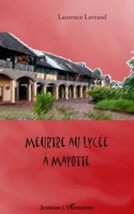 Laurence Lavrand - Meurtre au Lycée à Mayotte.