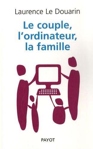 Laurence Le Douarin - Le couple, l'ordinateur, la famille.