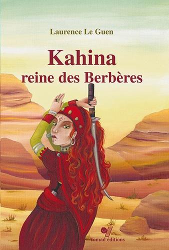 Laurence Le Guen - Kahina, reine des Berbères.
