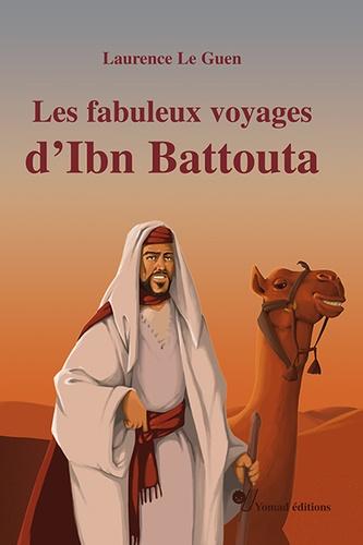 Laurence Le Guen - Les fabuleux voyages d'Ibn Battout.