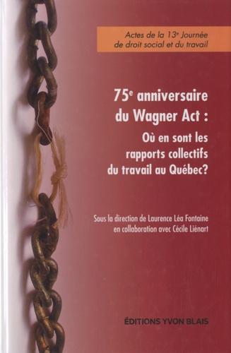 Laurence Léa Fontaine - 75e anniversaire du Wagner Act : où en sont les rapports collectifs du travail au Québec ? - Actes de la 13e Journée de droit social et du travail.