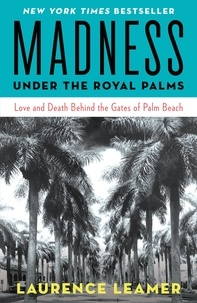 Laurence Leamer - Madness Under the Royal Palms - Love and Death Behind the Gates of Palm Beach.