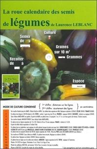 Laurence Leblanc - La roue calendaire des semis : légumes et fleurs.