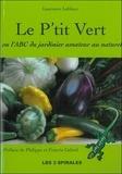 Laurence Leblanc - Le P'tit Vert - ABC du jardinier amateur au naturel.