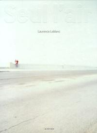Laurence Leblanc et Simon Njami - Seul, l'air.