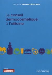 Laurence Ledreney-Grosjean - Le conseil dermocosmétique à l'officine.