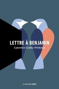 Laurence Leduc-Primeau - Lettre à Benjamin.