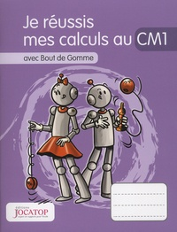 Laurence Lefèvre et Vincent Lefèvre - Je réussis mes calculs au CM1 avec Bout de Gomme.