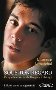 Laurence Lemarchal - Sous ton regard - Ce que le combat de Grégory a changé.