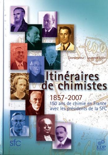 Itinéraires de chimistes. 1857-2007, 150 ans de chimie en France avec les présidents de la SFC