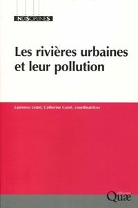 Laurence Lestel et Catherine Carré - Les rivières urbaines et leur pollution.