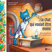 Laurence Levard et Bruno Boulala - Le chat qui voulait être moine - Une aventure à la chartreuse.