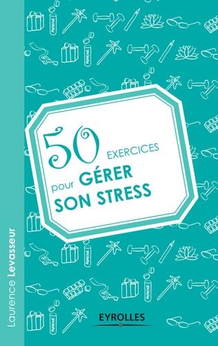 50 exercices pour gérer son stress - Laurence Levasseur - 9782212045505 - 6,99 €